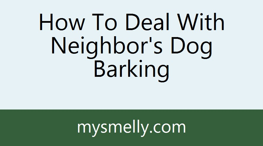 How To Deal With Neighbor's Dog Barking